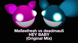 Melleefresh vs deadmau5 / Hey Baby (Original Mix) [full version]