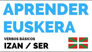Aprender Euskera: Verbo SER/IZAN aditza
