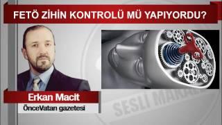 Erkan Macit   FETÖ ZİHİN KONTROLÜ MÜ YAPIYORDU