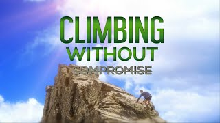 Climbing without Compromise | Dr. Bill Winston