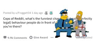 Cops of Reddit, what was the funniest change in behavior people did when they saw you? | r/AskReddit