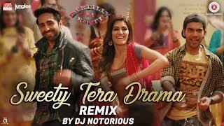 Sweety Tera Drama Remix Bareilly Ki Barfi Kriti Sanon Ayushmann Rajkummar Dj Notorious