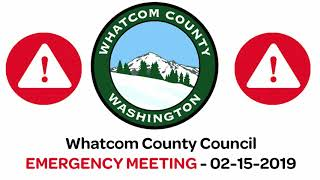 Whatcom County Council - Emergency Meeting - 02-15-2019