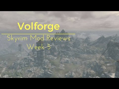 Volforge Player Home - Skyrim Mod Reviews - Week 5