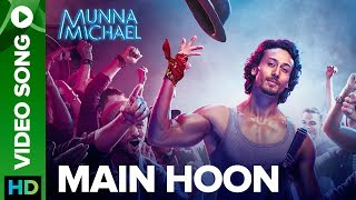 Main Hoon - Video Song | Munna Michael 2017 | Tiger Shroff | Siddharth Mahadevan | Tanishk Baagchi