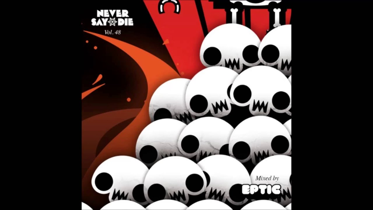 Tracklist Never Say Die Never Say Die Volume 48
