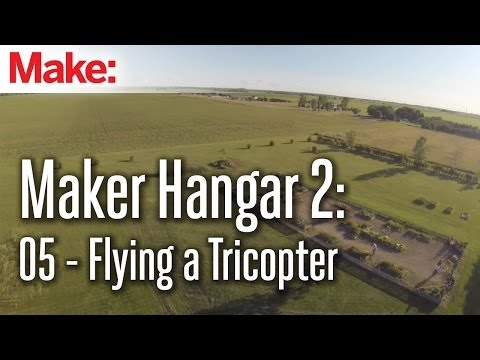 Maker Hangar 2 ep5: Flying a Tricopter