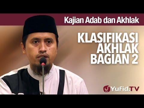Kajian Islam Adab dan Akhlaq: Klasifikasi Akhlak Bagian 2 - Ustadz Abdullah Zaen, MA