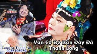 Hát Văn Hầu Đồng Giá Cô Bé  Bản Full 2018 Cực Chất - Nghệ Nhân Thanh Long - TĐ : Trần Đức Thành