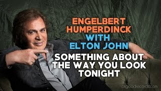 Engelbert Calling ELTON JOHN Something About The Way You Look Tonight HUMPERDINCK