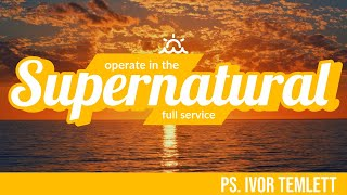 Operate in the Supernatural- Ps. Ivor Temlett