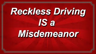 Reckless Driving IS a Misdemeanor