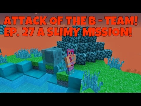 Attack Of The B-Team! Ep.27 A Slimey Misson!