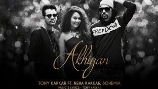 Akhiyan   Tony Kakkar ft  Neha Kakkar & Bohemia   Full Video