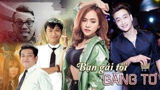 Phim Hài 2018 Bạn Gái Tôi Là Găng Tơ - Wendy Thảo, TiTi HKT, Duy Phước, Thanh Tân, Xuân Nghị (FULL)