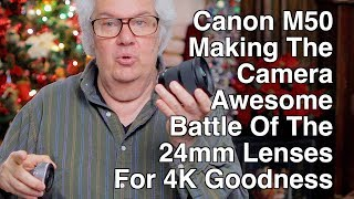 Canon M50 - Battle Of The 24mm Lenses To Make Camera Awesome