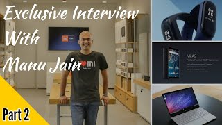 Mi A2, Mi Band 3, Mi Laptop India Launch??| Talk With VP of Xiaomi | Part 2