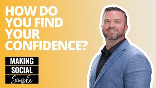 Making Social Simple: How Do You Find Your Confidence?