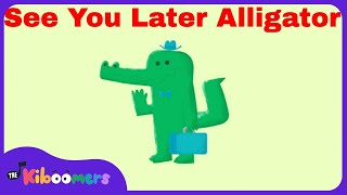 See You Later Alligator  | Goodbye Song for Kids | The Kiboomers | Kindergarten | Baby Songs