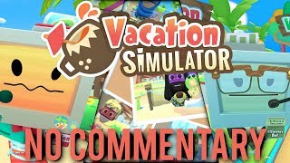 Vacation Simulator - All Locations Playthrough [No Commentary]