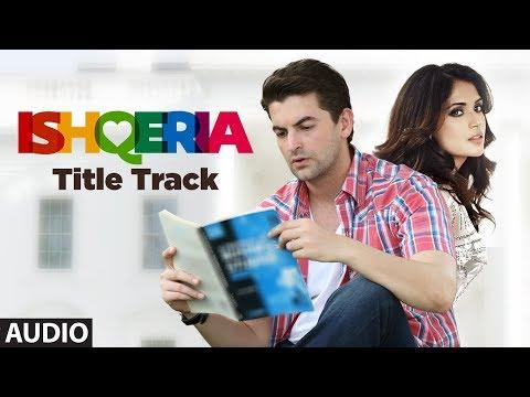 ISHQERIA (Title Track)  Full Audio | Richa Chadha | Neil Nitin Mukesh