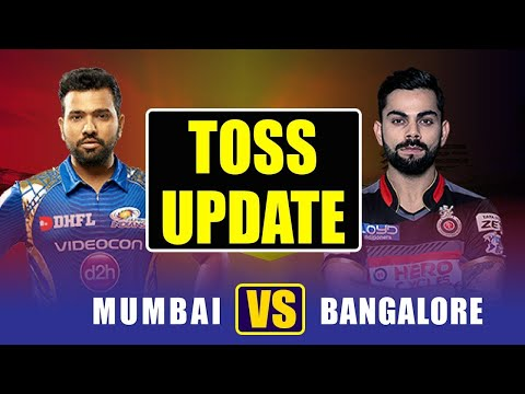 IPL 2018 : Mumbai Indians Vs RCB, Toss Update
