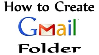 How To Create Folder On Gmail 2015