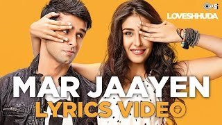 Mar Jaayen Lyrics Full Video  Loveshhuda  Bollywoo
