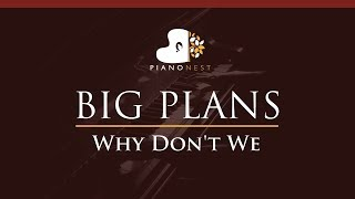 Why Don't We - BIG PLANS - HIGHER Key (Piano Karaoke / Sing Along)