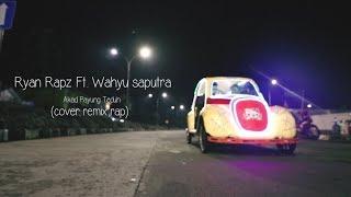 Payung Teduh - Akad [Cover Remix By Ryan Rapz & Wahyu Saputra]