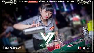 NONSTOP VIỆT MIX 2019 - Thằng Hầu, Bán Duyên, Nhạc Tâm Trạng Remix Hay Nhất Nhạc Remix 2020