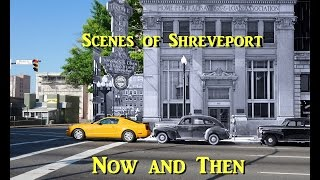 Scenes of Shreveport Now and Then