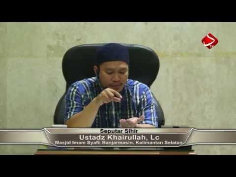 Seputar Sihir #2- Ustadz Khairullah, Lc