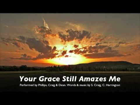 Phillips Craig & Dean - Your Grace Still Amazes Me