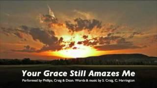 Watch Phillips Craig  Dean Your Grace Still Amazes Me video