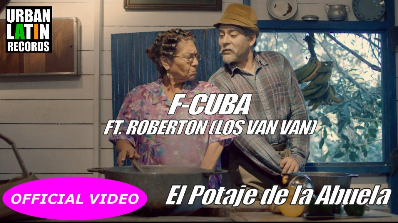 F-CUBA Ft. Robertón (Los Van Van) - El Potaje de la Abuela - (OFFICIL VIDEO)