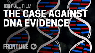 The Case Against DNA Evidence | FRONTLINE