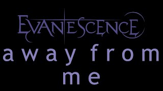 Watch Evanescence Away From Me video