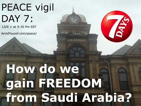 Peace vigil DAY 7: How do we gain FREEDOM from Saudi Arabia?