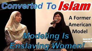 Journey to Islam of Ex-American Model: Modeling is Enslaving Women & Destroying Young Girls!
