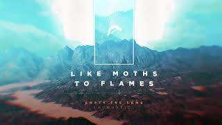 Download Lagu Like Moths To Flames - Empty The Same (Acoustic) Gratis STAFABAND
