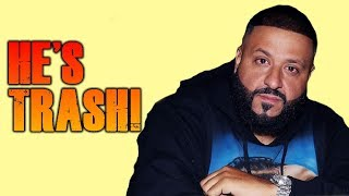 DJ Khaled is TRASH!
