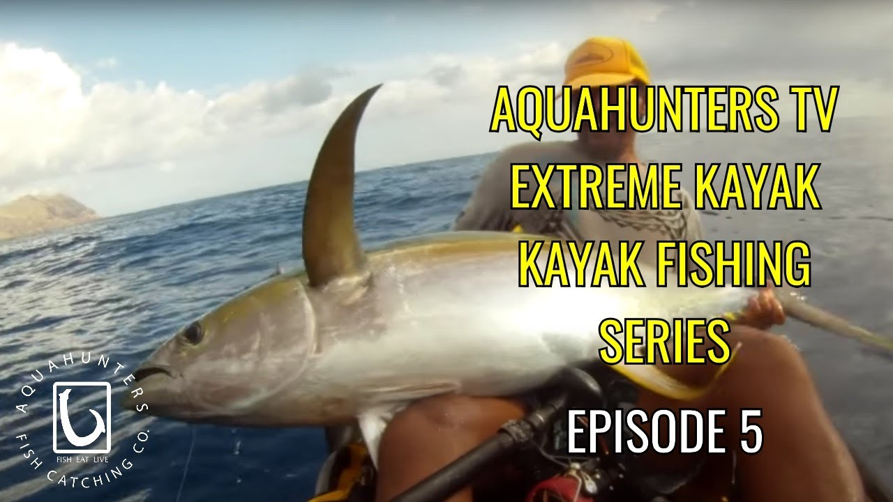 Ahtv season 1 hawaii extreme kayak fishing episode 5 for Kayak fishing hawaii