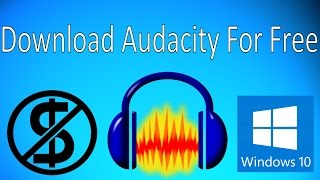 HOW TO DOWNLOAD AUDACITY FOR WINDOWS 10 FREE! SIMPLE AND FREE AUDIO EDITING!
