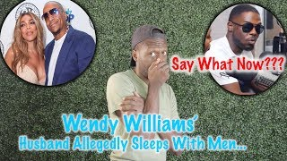 Wendy Williams Husband Allegedly Sleeps With Men Too...