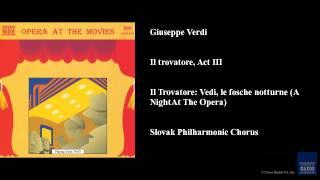Giuseppe Verdi Il Trovatore Act Iii Il Trovatore Vedi Le Fosche Notturne A Night At The Opera
