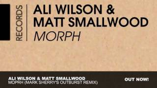 Ali Wilson & Matt Smallwood  - Morph (Mark Sherry's Outburst Remix)