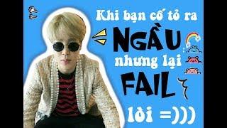 [BTS FUNNY] Khi bạn cố tỏ ra NGẦU nhưng lại FAIL lòi=)))