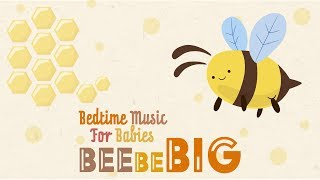 Baby Music Sleep ☀️Bee Be BIG ☀️Super Sweet and Relaxing songs for Babies