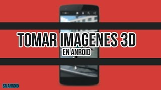 Tomar Fotos 3D en Android | Sr. Android |